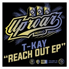 UPROAR 08 - T-Kay - Reach Out EP [OUT NOW]