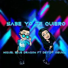 Sabe Yo Te Quiero by Miguel blue dragon ft Deydy Osuna