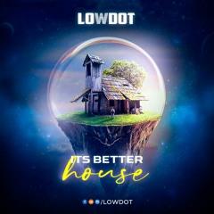 Its Better House - Lowdot(Mixtape 2021)