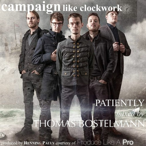 Campaign Like Clockwork - Patiently