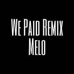Melo - We Paid Remix
