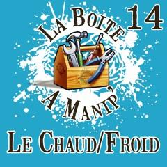 La Boite à Manip' - Episode 14 - Le Chaud/Froid