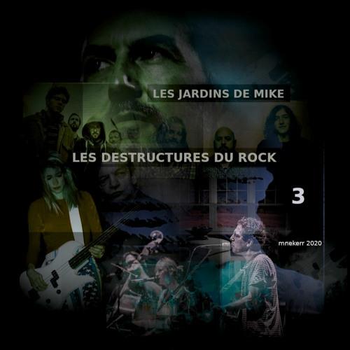 LES JARDINS DE MIKE : LES DESTRUCTURES DU ROCK 3ème partie