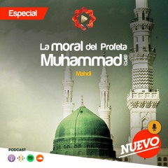 La moral del Profeta Muhammad (P) – parte 2