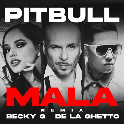 Mala (Remix) - Pitbull ft. Becky G & De La Ghetto