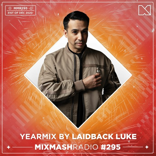 Mixmash Radio Yearmix by Laidback Luke | 1 Hour Set | Mixmash Radio #295