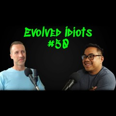 Evolved Idiots #50