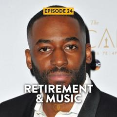 "Episode 24 | ""Retirement & Music"""