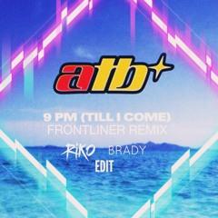 ATB - 9PM (Till I Come)(Frontliner Remix)(Riko & Brady Edit) FREE DOWNLOAD
