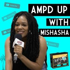 AMPD UP With MISHASHA