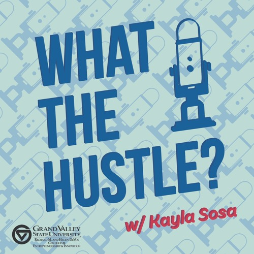 What The Hustle? Podcast Ep 1: GVSU, Small Businesses and COVID19