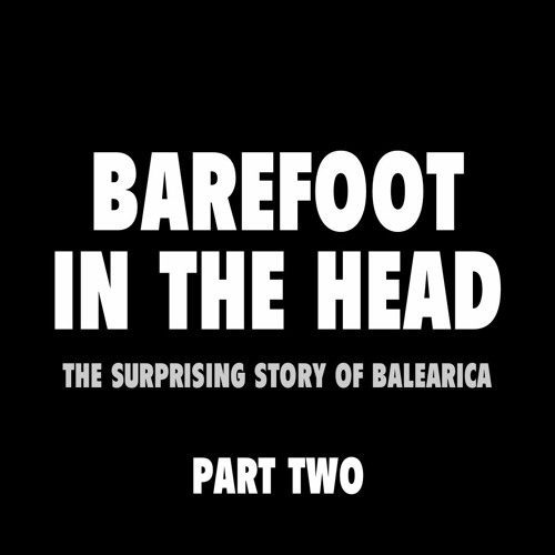 Barefoot In The Head - Part Two