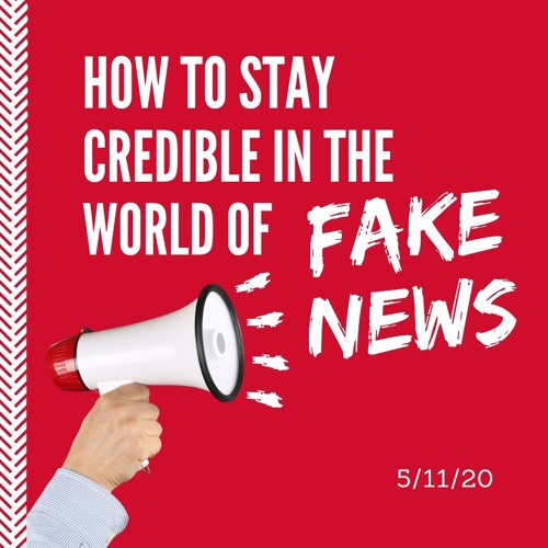 How To Stay Credible in the World of Fake News