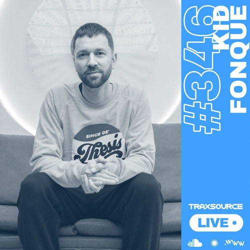 Traxsource LIVE! #346 with Kid Fonque