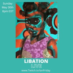 Libation Live with Ian Friday 5-30-21