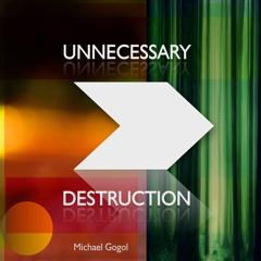 Unnecessary Destruction Michael Gogol