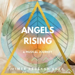 Angels Rising: An Intuitive Musical Journey