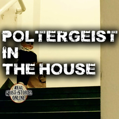 Poltergeist In House | Real Ghost Stories
