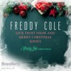 Jack Frost Snow and Merry Christmas Kisses (A Freddy Cole Christmas)