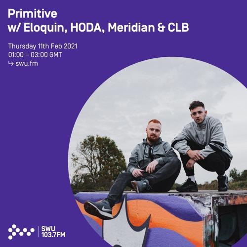 Primitive w/ Eloquin, HODA, Meridian & CLB - 11th FEB 2021