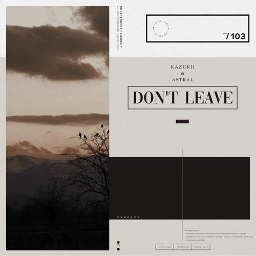 Kazukii & Astral - Don't Leave [2021]