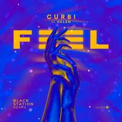 Curbi Ft. Helen - Feel (Black Station Remix)