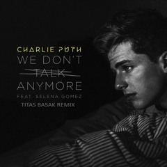 Charlie Puth - We Don't Talk Anymore (feat. Selena Gomez) [Titas Basak Remix]