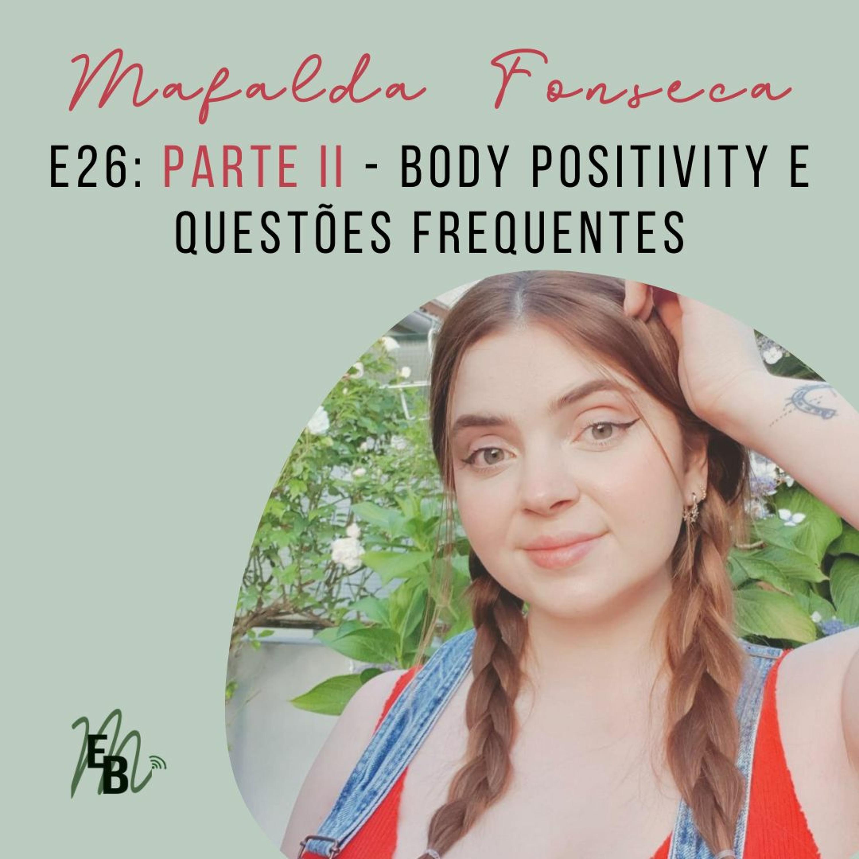 E26 - PARTE II: Body Positivity e Questões Frequentes, com Mafalda Fonseca.