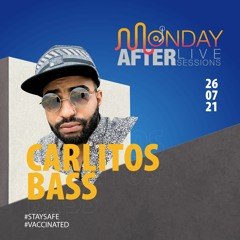 MONDAY AFTER Live Sessions  - Carlitos Bass  7/26/2021