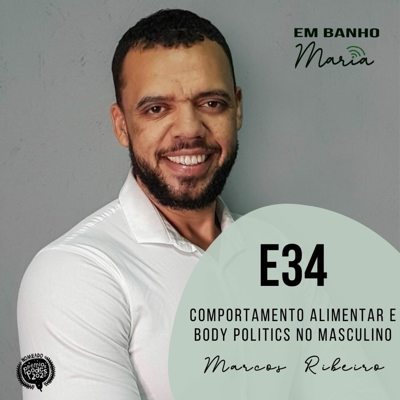 E34: Comportamento Alimentar e Body Politics no Masculino, com Marcos Ribeiro.