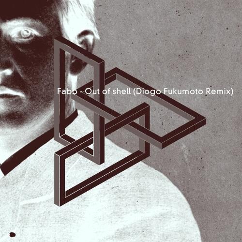 Fabo - Out Of Shell (Diogo Fukumoto SC Remix)