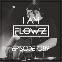 I AM FLOWZ - Episode 089