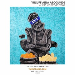Yusuff Aina Abogunde - Where We Dey Go Now (Exhibit)