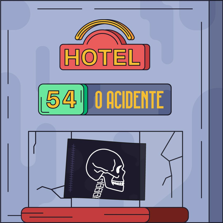 Hotel #54 - O Acidente