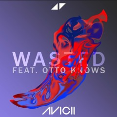 Avicii & Otto Knows - Wasted