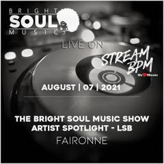 The Bright Soul Music Show Live On Stream BPM   Artist Spotlight - LSB   August 7th 2021 - Faironne