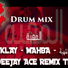 Klay bbj - Mahba  المهبة  DeeJay ACE - Drum Mix