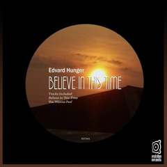 Edvard Hunger - Believe In This Time (Original Mix)