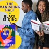 Black Is King and The Vanishing Half | The Past Is Our Future