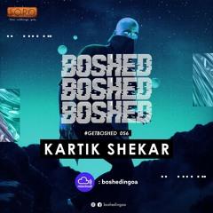 #GETBOSHED 056 - Kartik Shekar Guest Mix