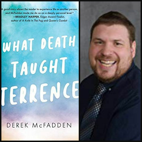 Novelist Derek McFadden On WHAT DEATH TAUGHT TERRENCE On Authors On The Air