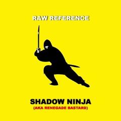 [FREE DOWNLOAD] RAW REFERENCE - SHADOW NINJA (AKA RENEGADE BASTARD)