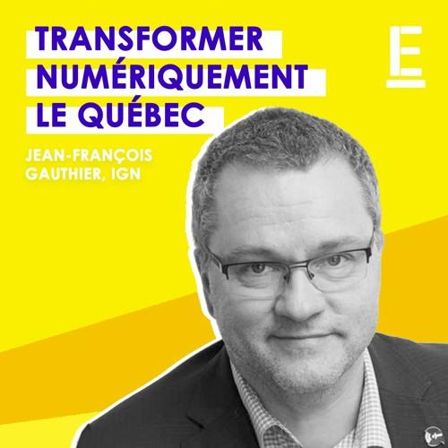 """""""Transformer numériquement le Québec"""" - Entrevue avec Jean-François Gauthier, IGN"""