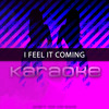 I Feel It Coming (Originally Performed by The Weeknd feat. Daft Punk) [Karaoke Version]