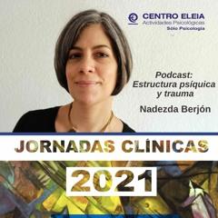 Estructura psíquica y trauma. Jornadas Clínicas 2021. Nadezda Berjón