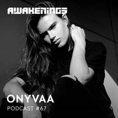Awakenings Podcast #067 - ONYVAA