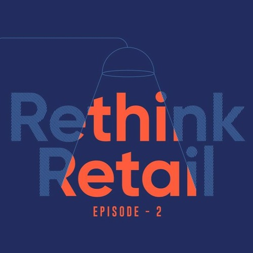 Rethink Retail Episode 2 with Jamshed K Daboo
