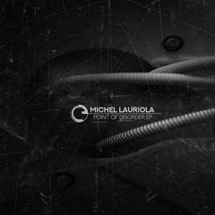 Michel Lauriola - Point Of Disorder EP - Children Of Tomorrow