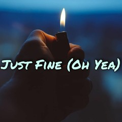 Just Fine (OH YEA)