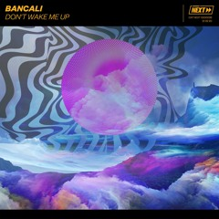 Bancali - Don't Wake Me Up [OUT NOW]